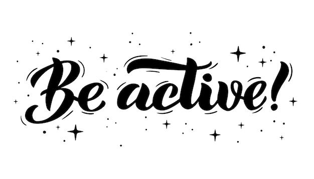 Sii attivo scritte a mano frasi motivazionali testo di pensiero positivo per banner poster