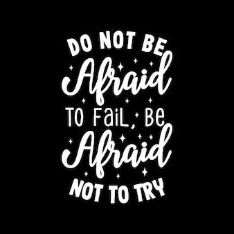 Non abbiate paura di fallire, abbiate paura di non provare