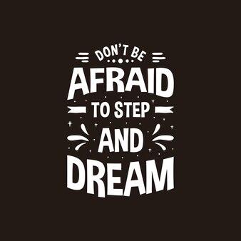 Non aver paura di fare un passo e sognare il design tipografico delle citazioni scritte. citazione motivazionale scritta a mano