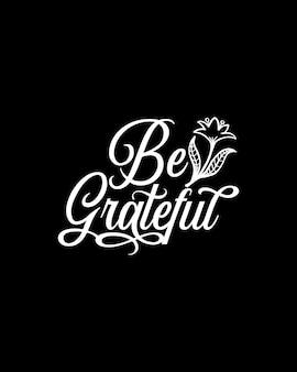 Sii grato. tipografia disegnata a mano