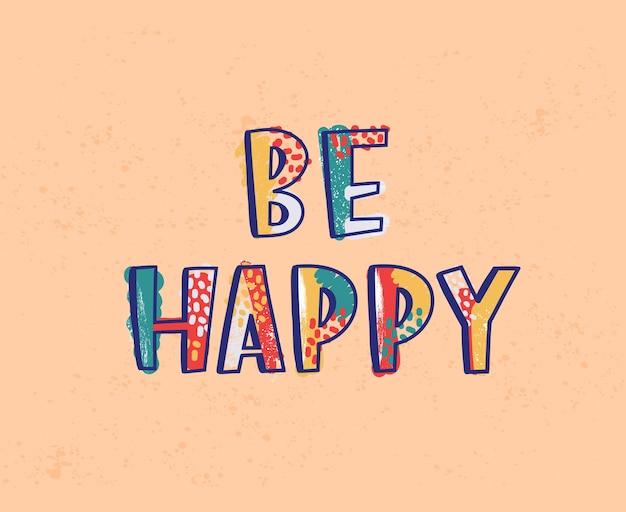 Be happy lettering o iscrizione scritta con carattere calligrafico.