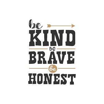 Sii gentile sii coraggioso sii onesto, design di citazioni ispiratrici