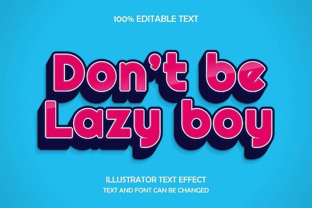 Non essere un ragazzo pigro, stile di rilievo moderno effetto testo modificabile 3d