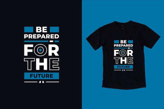 Preparati per il futuro design della maglietta con citazioni ispiratrici moderne