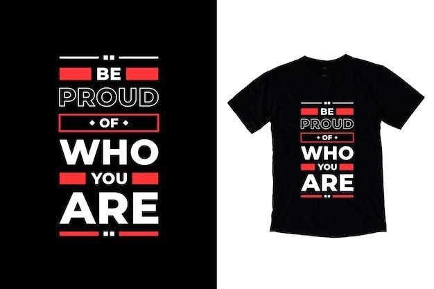 Sii orgoglioso di chi sei moderno design della maglietta con citazioni motivazionali