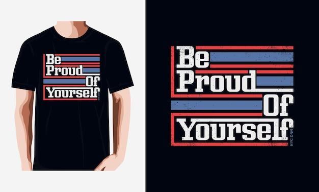 Sii orgoglioso del tuo slogan che scrive una maglietta tipografica moderna
