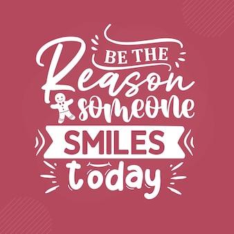 Sii la ragione per cui qualcuno sorride oggi scritte a mano premium vector design