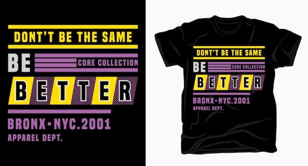 Non essere lo stesso, sii migliore tipografia moderna per il design della maglietta