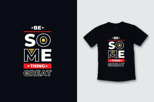 Sii qualcosa di grandioso design moderno t shirt citazioni Vettore Premium