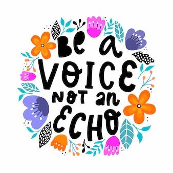 Sii una voce non un eco. citazione di lettere ispiratrici con fiori