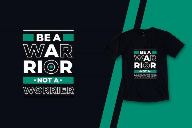 Sii un guerriero, non un preoccupante design moderno della maglietta citazioni