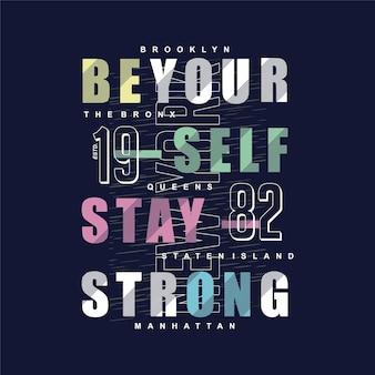 Sii te stesso sii forte slogan grafico tipografia t shirt disegno vettoriale illustrazione stile casual
