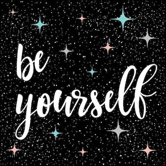 Sii te stesso. lettere scritte a mano isolate su oscurità. doodle schizzo fatto a mano per t-shirt di design, biglietti, inviti, poster, brochure, quaderni, album, ecc.