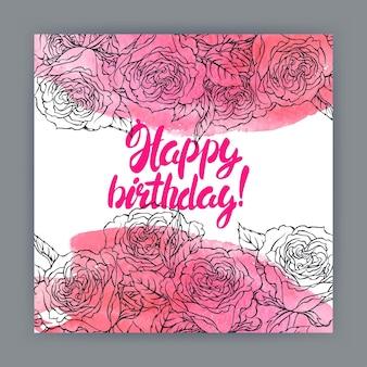 Bellissimo biglietto di auguri di compleanno con rose, tratti acquerello e testo