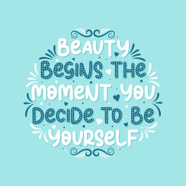 La bellezza inizia nel momento in cui decidi di essere te stesso - bellissimo design tipografico di frasi di ispirazione.