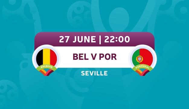 Belgio vs portogallo round di 16 partite, illustrazione vettoriale del campionato europeo di calcio 2020. partita del campionato di calcio 2020 contro lo sfondo sportivo introduttivo delle squadre teams
