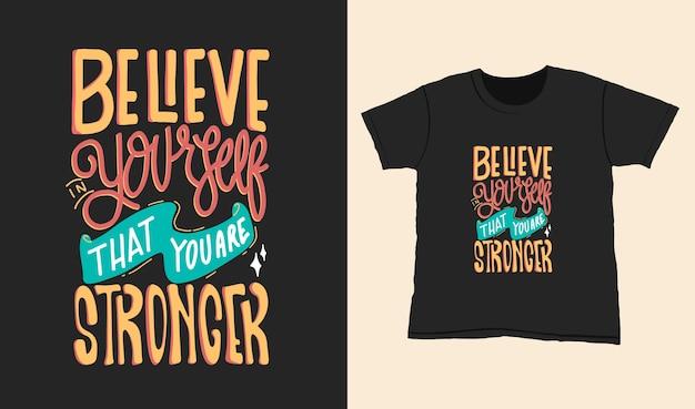 Credi in te stesso che sei più forte. citare le scritte di tipografia per il design della maglietta. lettere disegnate a mano