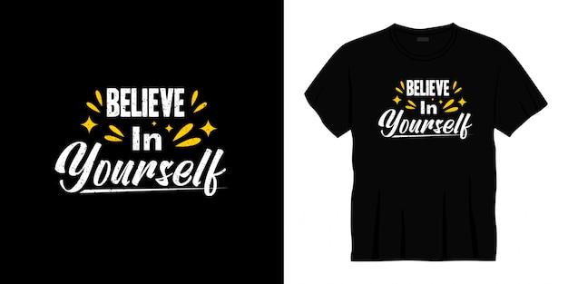 Credi in te stesso design tipografico t-shirt