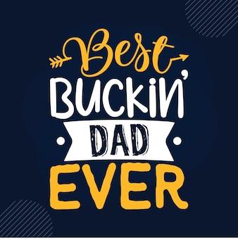 Il miglior papà buckin di sempre ha scritto papà premium vector design