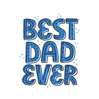 Il miglior papà di sempre. iscrizione di vettore disegnato a mano. festa del papà, concetto di compleanno per t-shirt, biglietti, poster.