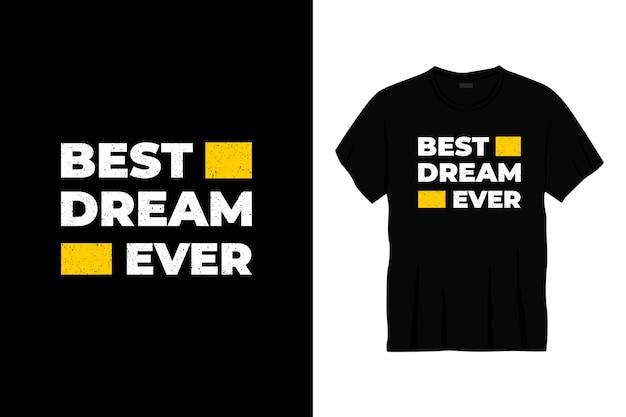 Il miglior design della t-shirt tipografica da sogno di sempre.