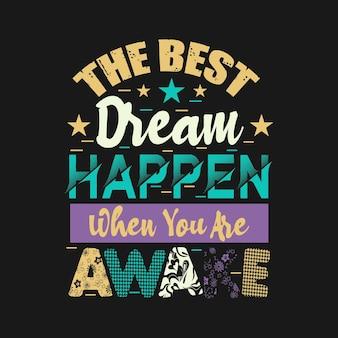 Il miglior sogno accade quando sei sveglio design di citazioni di tipografia