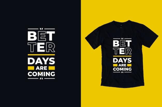 I giorni migliori stanno arrivando dal design moderno della maglietta con citazioni motivazionali