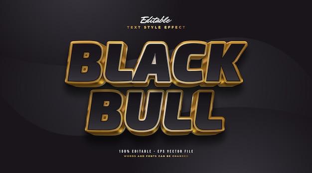 Testo black bull in nero e oro con effetto rilievo 3d. effetto stile testo modificabile Vettore Premium