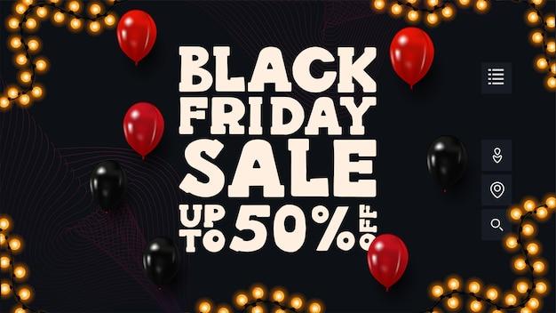 Saldi del black friday, fino al 50% di sconto, banner sconto scuro con ampia offerta, griglie digitali astratte su sfondo e palloncini.