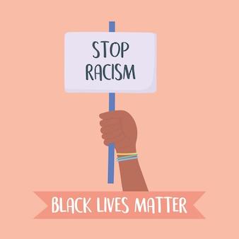Black lives matter banner per protesta, mano che tiene cartello per fermare il razzismo, campagna di sensibilizzazione contro la discriminazione razziale