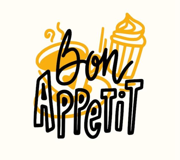 Bon appetit hand drawn lettering, poster di cibo con doodle coffee cup e cupcake. elemento di design grafico, stampa per bar