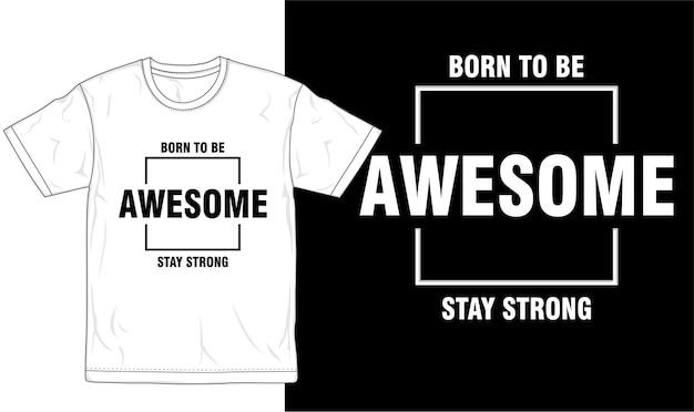 Nato per essere fantastico rimanere forte t shirt design grafico vettoriale