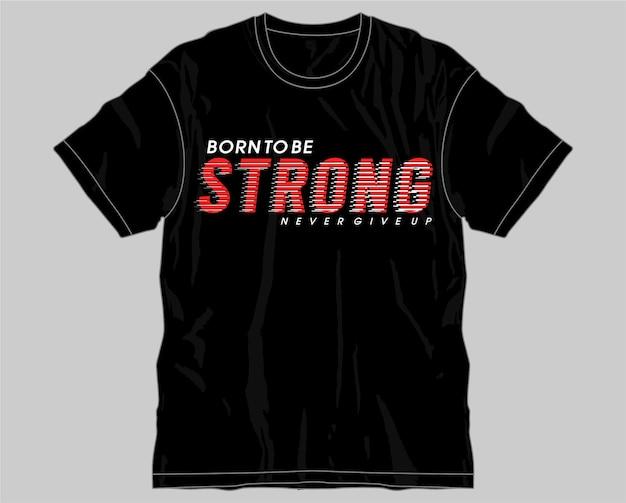 Nato per essere forte motivazionale citazione ispiratrice tipografia t shirt design grafico vettoriale