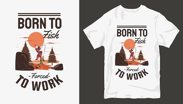 Nato per pescare costretto a lavorare, design di magliette da pesca.