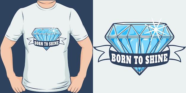 Nato per brillare. design unico e alla moda della maglietta