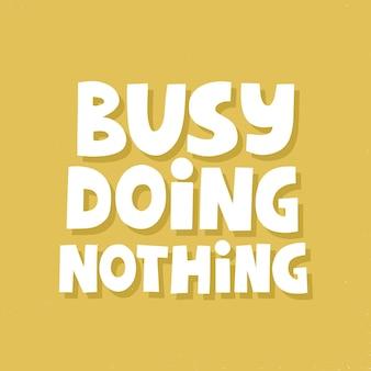 Impegnato a non fare nulla preventivo. lettering vettoriale disegnato a mano per poster, social media. concetto di relax.