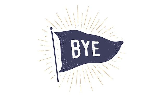 Addio. grafico della bandiera. vecchia bandiera alla moda vintage con testo bye, goodbye. banner vintage con bandiera a nastro, stile vintage con raggi di luce a disegno lineare, sunburst e raggi di sole. illustrazione vettoriale