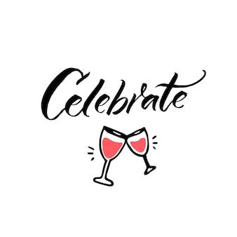 Festeggia il testo e i bicchieri di clang disegnati a mano con l'iscrizione calligrafica del vino per i biglietti di auguri
