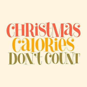 Le calorie di natale non contano la citazione di lettere disegnate a mano per il periodo natalizio. testo per social media, stampa, t-shirt, biglietti, poster, regali promozionali, landing page, elementi di web design lettering vettoriale