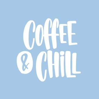 Coffee and chill citazione scritta a mano con carattere calligrafico corsivo funky