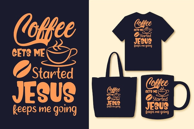 Il caffè mi fa iniziare gesù mi fa andare avanti tipografia caffè citazioni tshirt grafica