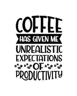 Il caffè mi ha dato aspettative irrealistiche di produttività.