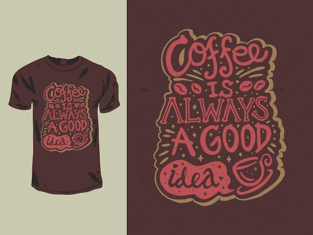 Il caffè è sempre una buona idea per il design della maglietta tipografica