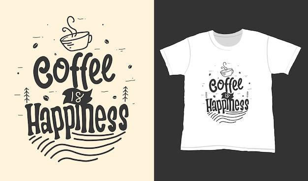 Il caffè è la felicità. citare le scritte di tipografia per il design della maglietta. lettere disegnate a mano