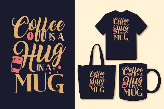 Il caffè è un abbraccio in un design di citazioni di tipografia di tazza