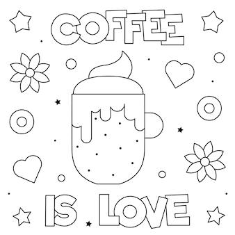 Il caffè è amore. pagina da colorare. coppa in bianco e nero.
