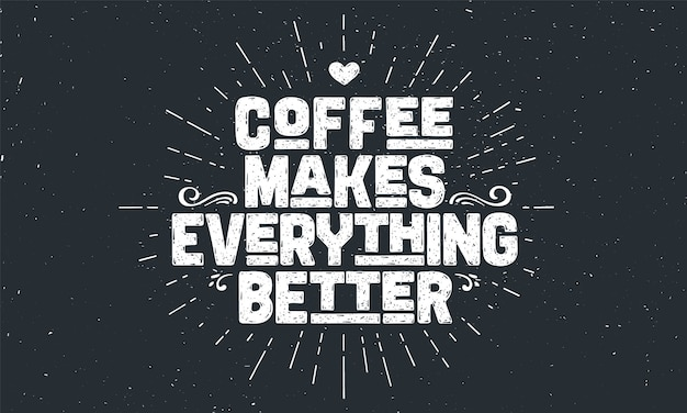 Caffè. poster con scritte disegnate a mano caffè - rende tutto migliore.