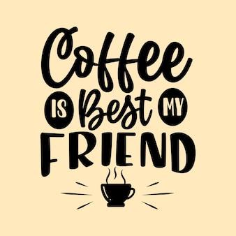 Disegno di lettering citazione caffè, il caffè è il mio migliore amico