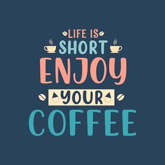 Coffee quote lettering design, la vita è breve goditi il tuo caffè