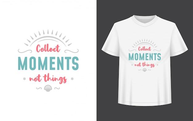 Raccogliere momenti, non cose. progettazione di lettere per modello di t-shirt